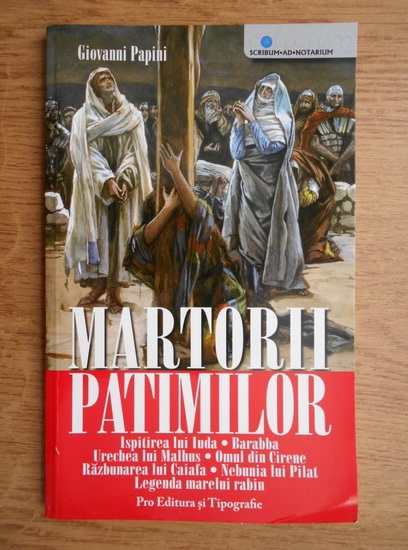 Anticariat: Giovanni Papini - Martorii patimilor. Ispitirea lui Iuda, Barabba etc