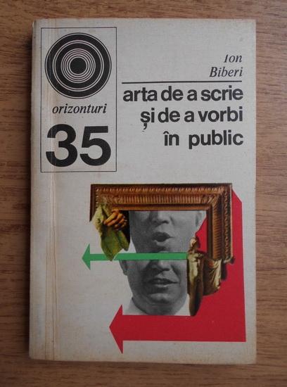 Anticariat: Ion Biberi - Arta de a scrie si de a vorbi in public
