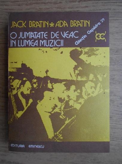 Anticariat: Jack Bratin, Ada Bratin - O jumatate de veac in lumea muzicii