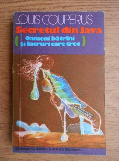 Anticariat: Louis Couperus - Secretul din Java. Oameni batrani si lucruri care trec