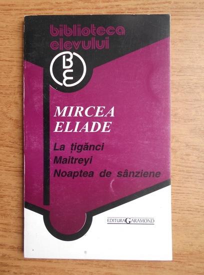 Anticariat: Mircea Eliade - La tiganci. Maitreyi. Noaptea de sanziene