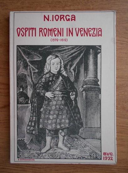 Anticariat: Nicolae Iorga - Ospiti romeni in Venezia
