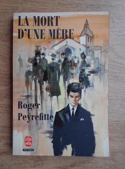 Anticariat: Roger Peyrefitte - La mort d'une mere
