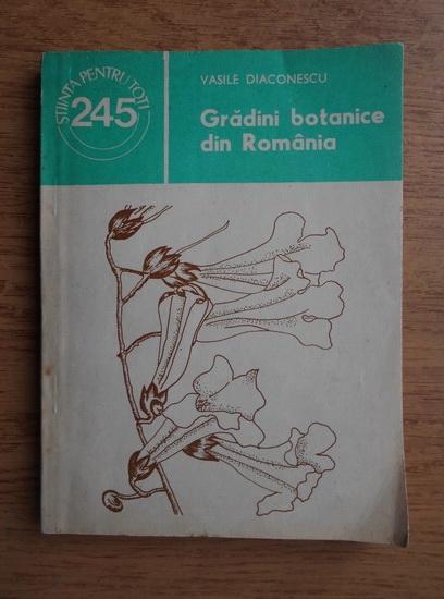 Anticariat: Vasile Diaconescu - Gradini botanice din Romania