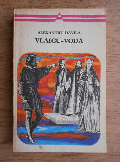 Anticariat: Alexandru Davila - Vlaicu-Voda