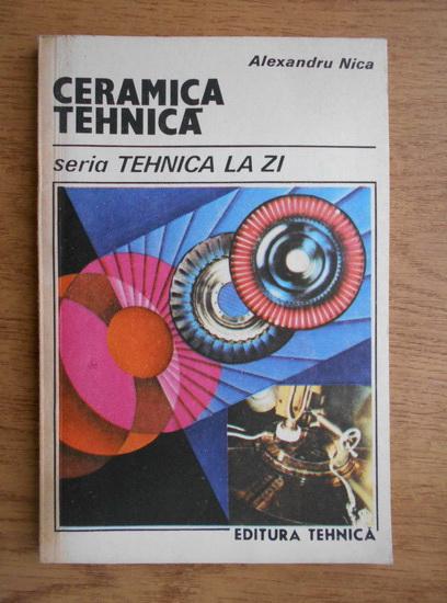 Anticariat: Alexandru Nica - Ceramica tehnica