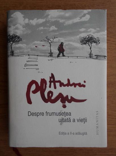 Anticariat: Andrei Plesu - Despre frumusetea uitata a vietii (editie cartonata)