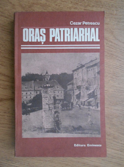 Anticariat: Cezar Petrescu - Oras patriarhal