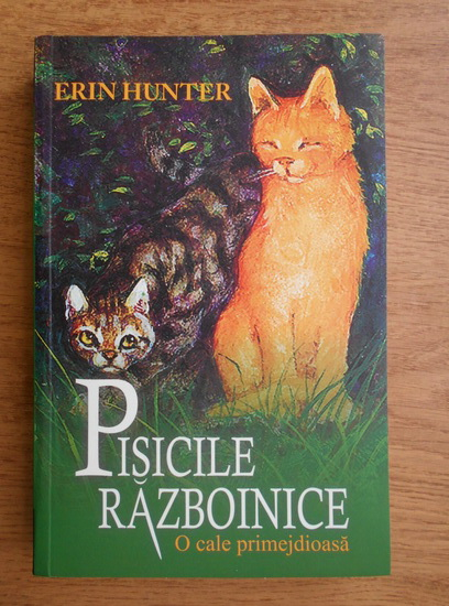 Anticariat: Erin Hunter - Pisicile razboinice. O cale primejdioasa