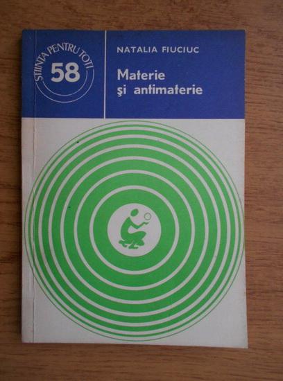 Anticariat: Natalia Fiuciuc - Materie si antimaterie