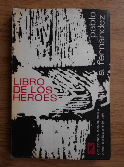 Anticariat: Pablo A. Fernandez - Libro de los heroes