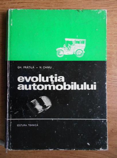 Anticariat: Gh. Fratila - Evolutia automobilului