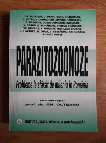 Anticariat: Gheorghe Olteanu - Parazitozoonoze. Probleme la sfarsit de mileniu in Romania