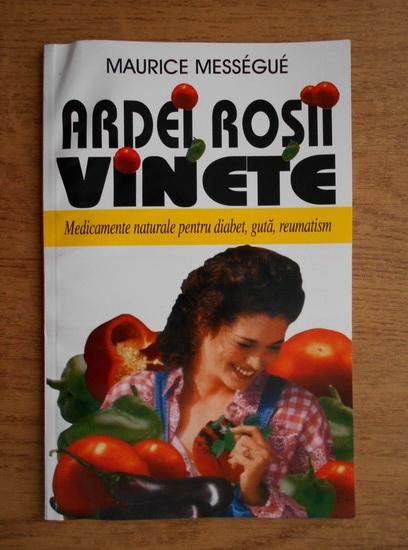 Anticariat: Maurice Messengue - Ardei, rosii, vinete. Medicamente naturale pentru diabet, guta, reumatism