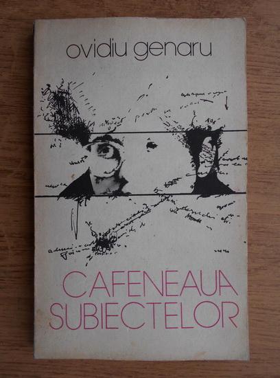 Anticariat: Ovidiu Genaru - Cafeneaua subiectelor