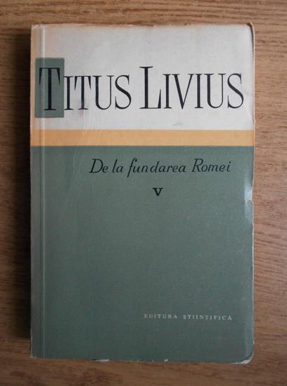 Anticariat: Titus Livius - De la fundarea Romei (volumul 5)