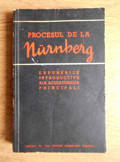 Anticariat: Procesul de la Nurnberg. Expunerile introductive ale acuzatorilor principali
