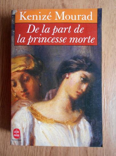 Anticariat: Kenize Mourad - De la part de la princesse morte