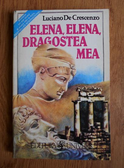 Anticariat: Luciano de Crescenzo - Elena, Elena, dragostea mea
