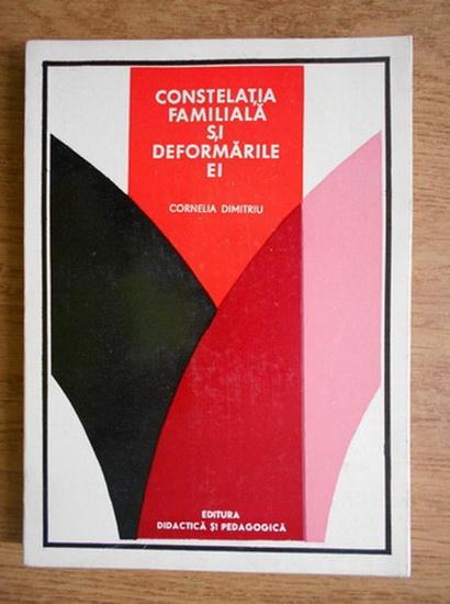 Anticariat: Cornelia Dimitriu - Constelatia familiala si deformarile ei