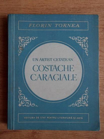 Anticariat: Florin Tornea - Un artist cetatean. Costache Caragiale