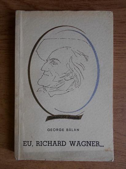 Anticariat: George Balan - Eu, Richard Wagner