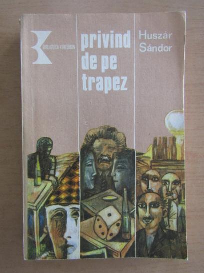 Anticariat: Huszar Sandor - Privind de pe trapez