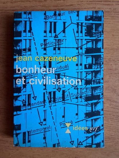 Anticariat: Jean Cazeneuve - Bonheur et civilisation