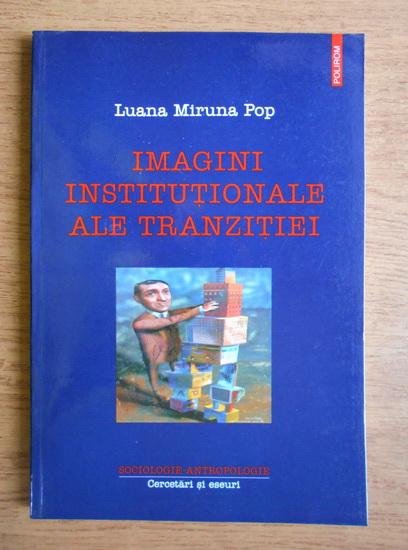 Anticariat: Luana Miruna Pop - Imagini institutionale ale trazitiei