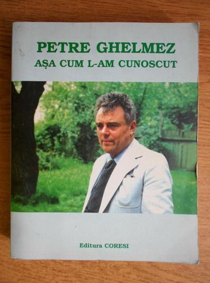 Anticariat: Petre Ghelmez - Asa cum l-am cunoscut