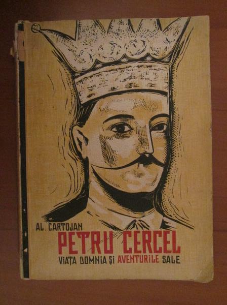 Anticariat: Al. Cartojan - Petru Cercel. Viata, domnia si aventurile sale