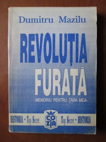 Anticariat: Dumitru Mazilu - Revolutia furata