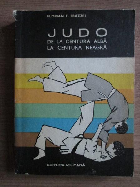 Anticariat: Florian Frazzei - Judo. De la centura alba la centura neagra