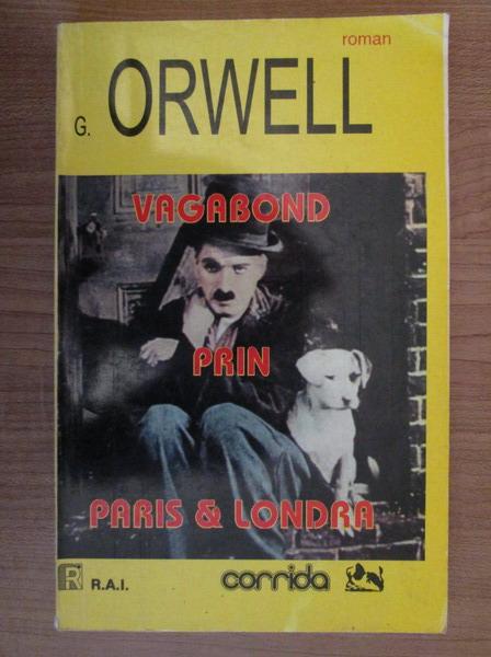 Anticariat: George Orwell - Vagabond prin Paris si Londra