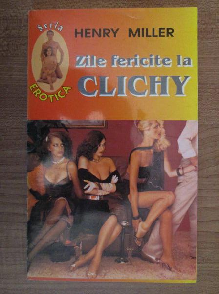 Anticariat: Henry Miller - Zile fericite la Clichy