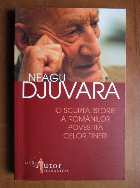 Anticariat: Neagu Djuvara - O scurta istorie a romanilor povestita celor tineri