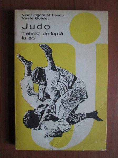 Anticariat: Vlad Grigore N. Lascu - Judo tehnici de lupta la sol