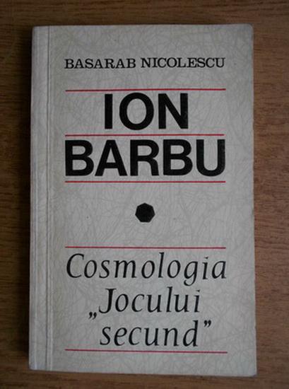 Anticariat: Basarab Nicolescu - Ion Barbu, Cosmologia Jocului secund