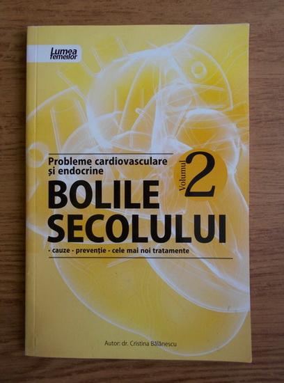 Anticariat: Cristina Balanescu - Probleme cardiovasculare si endocrine. Bolile secolului (volumul 2)