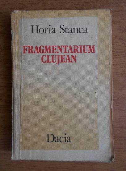Anticariat: Horia Stanca - Fragmentarium clujean