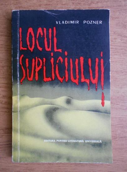 Anticariat: Vladimir Pozner - Locul supliciului