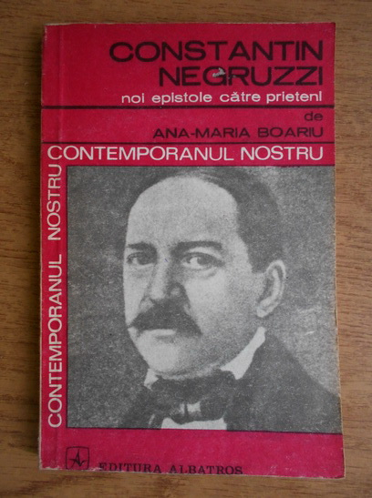 Anticariat: Ana Maria Boariu - Constantin Negruzzi. Noi epistole catre prieteni