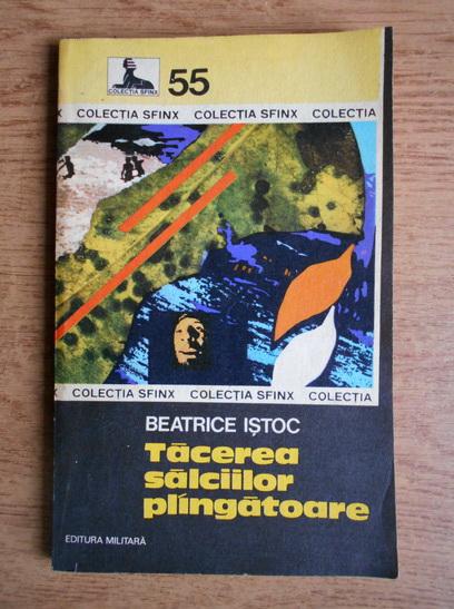 Anticariat: Beatrice Istoc - Tacerea salciilor plangatoare