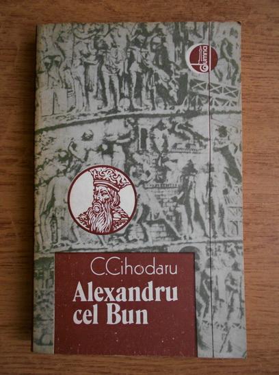 Anticariat: C. Cihodaru - Alexandru cel Bun