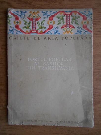 Anticariat: Caiete de arta populara. Portul popular al sasilor din Transilvania