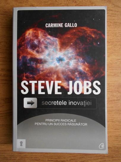 Anticariat: Carmine Gallo - Steve Jobs. Secretele inovatiei