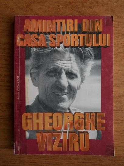 Anticariat: Gheorghe Viziru - Amintiri din casa sportului