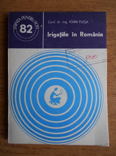 Anticariat: Ioan Plesa - Irigatiile in Romania