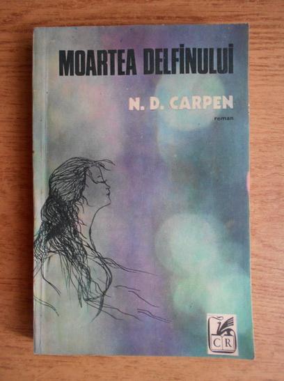 Anticariat: N. D. Carpen - Moartea delfinului