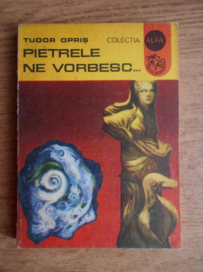 Anticariat: Tudor Opris - Pietrele ne vorbesc